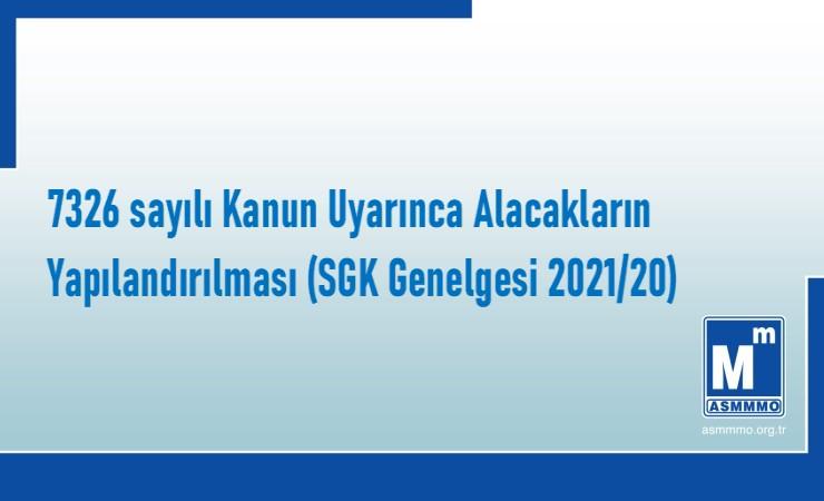 7326 sayılı Kanun Uyarınca Alacakların Yapılandırılması (SGK Genelgesi 2021/20)