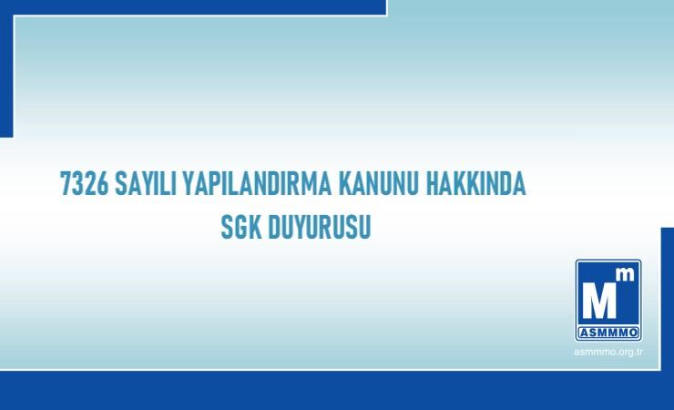 7326 sayılı Yapılandırma Kanunu Hakkında SGK Duyurusu