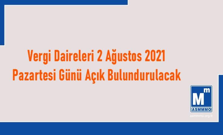 Vergi Daireleri 2 Ağustos 2021 Pazartesi Günü Açık Bulundurulacak