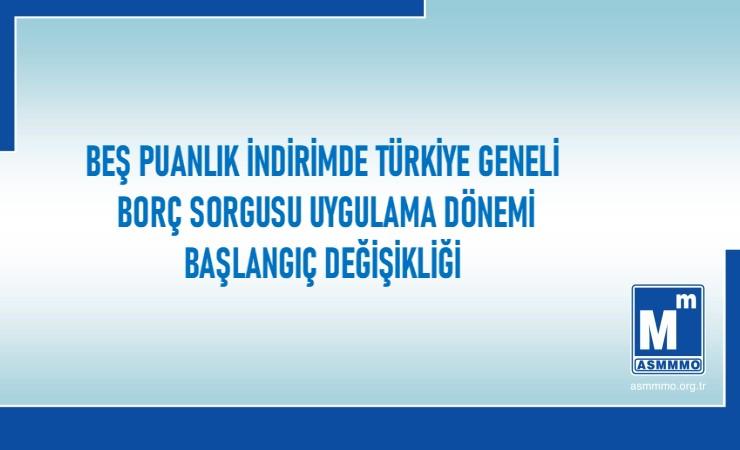 Beş Puanlık İndirimde Türkiye Geneli Borç Sorgusu Uygulama Dönemi Başlangıç Değişikliği