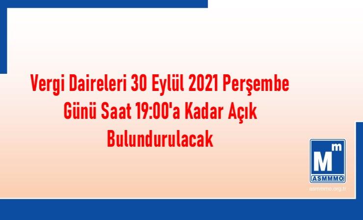 Vergi Daireleri 30 Eylül 2021 Perşembe Günü Saat 19:00'a Kadar Açık Bulundurulacak