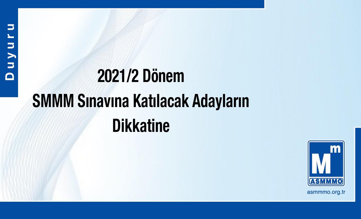 2021/2 Dönem SMMM Sınavına Katılacak Adayların Dikkatine.